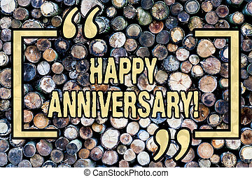 Word writing text Happy Anniversary. Business concept for Annual Special Milestone Commemoration Wooden background vintage wood wild message ideas intentions thoughts.