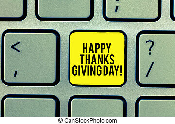 Word writing text Happy Thanks Giving Day. Business concept for Celebrating thankfulness gratitude holiday Keyboard key Intention to create computer message, pressing keypad idea.
