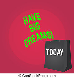 Word writing text Have Big Dreams. Business concept for Future Ambition Desire Motivation Goal.