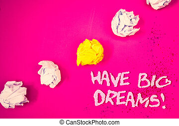 Word writing text Have Big Dreams Motivational Call. Business concept for Future Ambition Desire Motivation Goal Words pink background crumbled paper notes yellow white diagonal stress.