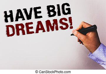 Word writing text Have Big Dreams Motivational Call. Business concept for Future Ambition Desire Motivation Goal Text white background board hand black marker meeting teacher school work.