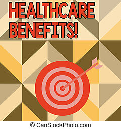 Word writing text Healthcare Benefits. Business concept for monthly fair market valueprovided to Employee dependents Color Dart Board in Concentric Style with Arrow Hitting the Center Bulls Eye.
