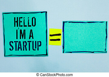 Word writing text Hello I am A Startup. Business concept for Entrepreneur starting business Presenting New project Black lined green sticky notes blank and with words mid equal mark.