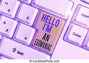 Word writing text Hello I am An Egoanalysisiac. Business ...