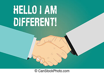 Word writing text Hello I Am Different. Business concept for Being original not a copy from others Innovative Hu analysis Shaking Hands on Agreement Greeting Gesture Sign of Respect photo.