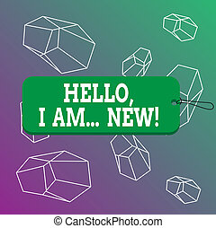 Word writing text Hello I Am New. Business concept for introducing oneself in a group as fresh worker or student Label tag badge rectangle shaped empty space string colorful background.