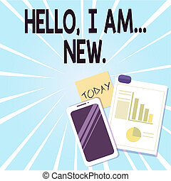 Word writing text Hello I Am New. Business concept for introducing oneself in a group as fresh worker or student Layout Smartphone Off Sticky Notes Clipboard with Pie Chart and Bar Graph.