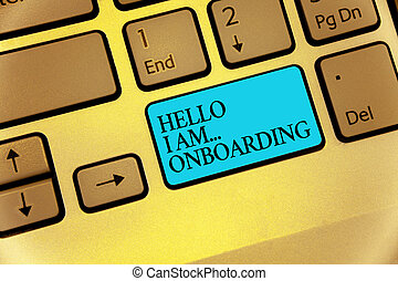 Word writing text Hello I Am... Onboarding. Business concept for telling person that you are on ship or plane Keyboard blue key Intention create computer computing reflection document.