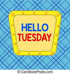 Word writing text Hello Tuesday. Business concept for a ...