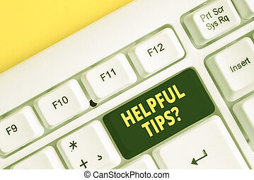 Word writing text Helpful Tips Question. Business concept for secret information or advice given to be helpful knowledge White pc keyboard with empty note paper above white background key copy space.