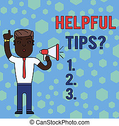 Word writing text Helpful Tips Question. Business concept for secret information or advice given to be helpful knowledge Man Standing with Raised Right Index Finger and Speaking into Megaphone.