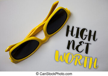 Word writing text High Net Worth. Business concept for having high-value Something expensive A-class company Sunglass wonderful white background lovely message idea memories temple.