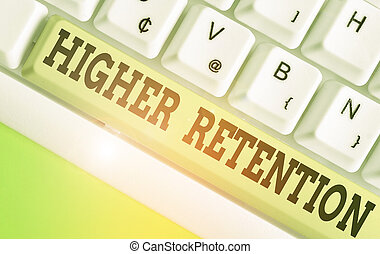 Word writing text Higher Retention. Business concept for ability of an organization to retain its employees.