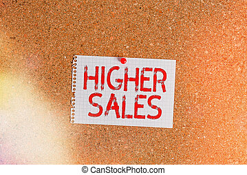 Word writing text Higher Sales. Business concept for The average sold products and services of a company has grown Corkboard color size paper pin thumbtack tack sheet billboard notice board.
