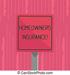 Word writing text Homeowners Insurance. Business concept for Covers losses and damages to an individual s is house 3D Square Blank Colorful Caution Road Sign with Black Border Mounted on Wood.