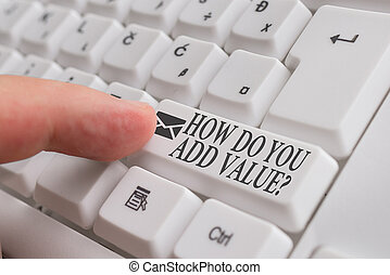 Word writing text How Do You Add Value Question. Business concept for improve work undertaking production process White pc keyboard with empty note paper above white background key copy space.