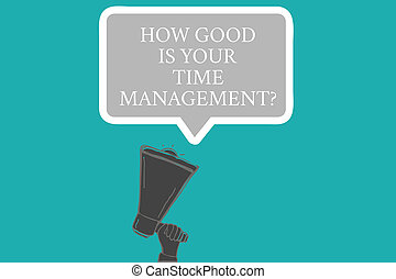 Word writing text How Good Is Your Time Managementquestion. Business concept for Managing deadlines timing Hu analysis Hand Holding Upward Megaphone and Blank Speech Bubble with Border.