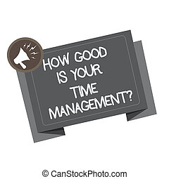 Word writing text How Good Is Your Time Managementquestion. Business concept for Managing deadlines timing Megaphone Shouting Broadcasting in a circle and Tilting Blank Folded Strip.