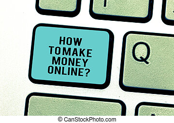 Word writing text How To Make Money Onlinequestion. Business concept for Strategies to get earnings on the internet Keyboard key Intention to create computer message pressing keypad idea.