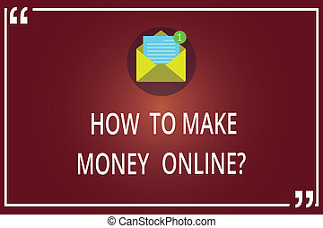 Word writing text How To Make Money Onlinequestion. Business concept for Strategies to get earnings on the internet Open Envelope with Paper New Email Message inside Quotation Mark Outline.