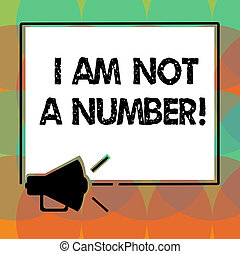 Word writing text I Am Not A Number. Business concept for Equality fighting for your rights individuality respect Megaphone Sound icon Outlines Blank Square Loudspeaker Text Space photo.