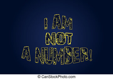 Word writing text I Am Not A Number. Business concept for Equality fighting for your rights individuality respect Blank Color Rectangular Shape with Round Light Beam Glowing in Center.