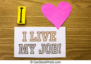 Word writing text I Live My Job Motivational Call. Business concept for Be immerse in and love Work Enjoy Business written on Sticky Note Paper on the wooden background Pink Heart next to it.