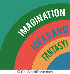 Word writing text Imagination Ideas And Fantasy. Business concept for Creativity inspirational creative thinking Layered Arc Multicolor Blank Copy Space for Poster Presentations Web Design.