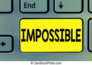 Word writing text Impossible. Business concept for Not able to occur exist or be done Difficult Challenging