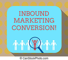 Word writing text Inbound Marketing Conversion. Business concept for process of attracting the attention of prospect Magnifying Glass Over Chosen Man Figure Among the Hu analysis Dummies Line Up.