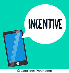 Word writing text Incentive. Business concept for thing that motivates or encourages someone to do something