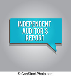 Word writing text Independent Auditor s is Report. Business concept for analyze Accounting and Financial Practices