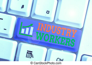 Word writing text Industry Workers. Business concept for one...