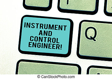 Word writing text Instrument And Control Engineer. Business concept for Automation engineering Industrial equipment Keyboard key Intention to create computer message pressing keypad idea.