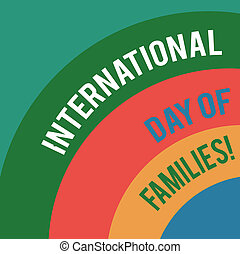 Word writing text International Day Of Families. Business concept for Family time togetherness celebration Layered Arc Multicolor Blank Copy Space for Poster Presentations Web Design.