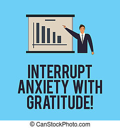 Word writing text Interrupt Anxiety With Gratitude. Business concept for Be thankful and less stressed out Man in Business Suit Standing Pointing a Board with Bar Chart Copy Space.