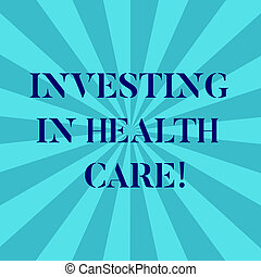 Word writing text Investing In Health Care. Business concept for Make investments in wellbeing medical insurance Sunburst photo Two Tone Explosion Blank Text Space for Announcement.