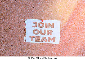 Word writing text Join Our Team. Business concept for inviting someone to join in your local group or company Corkboard color size paper pin thumbtack tack sheet billboard notice board.