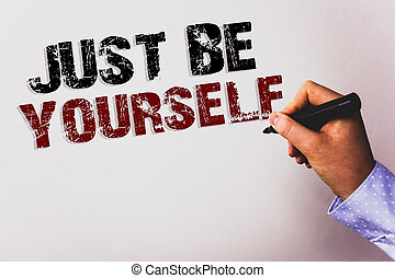 Word writing text Just Be Yourself. Business concept for Self Attitude Confidence True Confident Honesty Motivation Text white background board hand black marker meeting teacher school work.