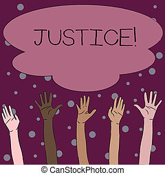 Word writing text Justice. Business concept for impartial adjustment of conflicting claims or assignments Multiracial Diversity Hands Raising Upward Reaching for Colorful Big Cloud.