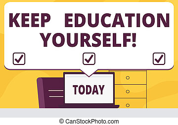 Word writing text Keep Education Yourself. Business concept for never stop learning to be better Improve encourage.