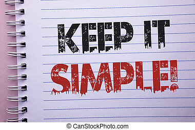 Word writing text Keep It Simple Motivational Call. Business concept for Simplify Things Easy Clear Concise Ideas written on Notebook Book on the plain background.