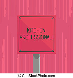Word writing text Kitchen Professional. Business concept for equipped to satisfy the needs of a professional chef 3D Square Blank Colorful Caution Road Sign with Black Border Mounted on Wood.