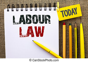 Word writing text Labour Law. Business concept for Employment Rules Worker Rights Obligations Legislation Union written on Notebook Book on the jute background Today Pens and Pencil next to it.