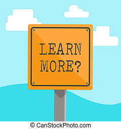Word writing text Learn More question. Business concept for gain knowledge or skill by studying or practicing 3D Square Blank Colorful Caution Road Sign with Black Border Mounted on Wood.