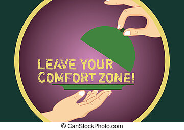 Word writing text Leave Your Comfort Zone. Business concept for Make changes evolve grow take new opportunities Hu analysis Hands Serving Tray Platter and Lifting the Lid inside Color Circle.