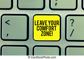 Word writing text Leave Your Comfort Zone. Business concept for Make changes evolve grow take new opportunities Keyboard key Intention to create computer message, pressing keypad idea.