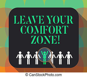 Word writing text Leave Your Comfort Zone. Business concept for Make changes evolve grow take new opportunities Magnifying Glass Over Chosen Man Figure Among the Hu analysis Dummies Line Up.