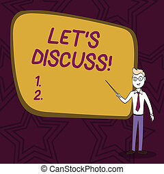 Word writing text Let S Discuss. Business concept for asking someone to talk about something with demonstrating or showing Confident Man in Tie, Eyeglasses and Stick Pointing to Blank Colorful Board.