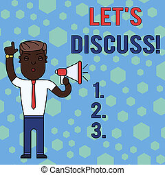 Word writing text Let S Discuss. Business concept for asking someone to talk about something with demonstrating or showing Man Standing with Raised Right Index Finger and Speaking into Megaphone.
